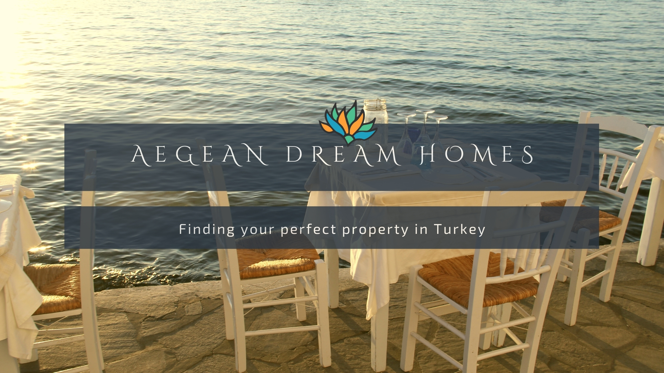 Banner of sea and dinning chairs. Text overlay reads. Aegean Dream Homes Finding your perfect property in Turkey