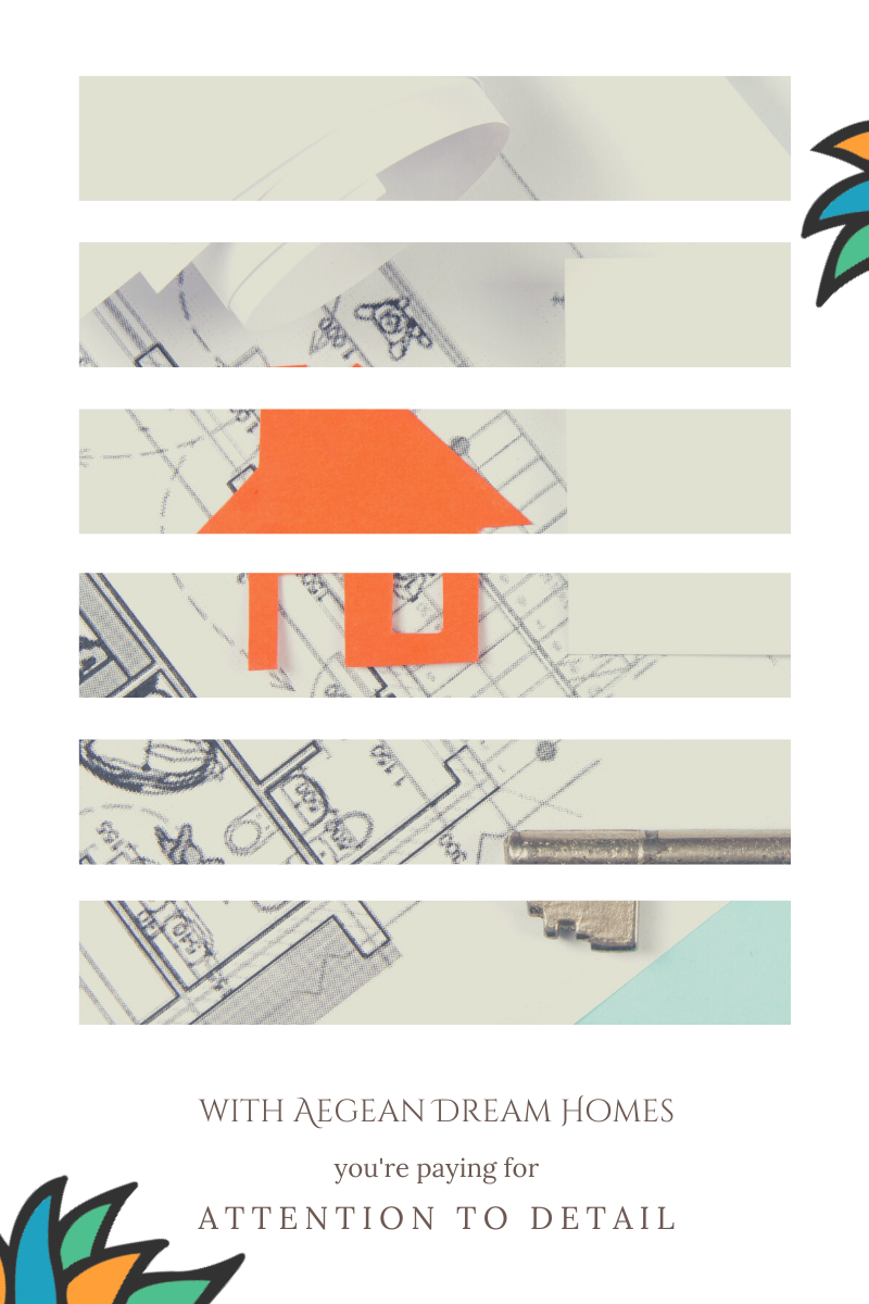 Page banner with peak through slats of building plans and small orange house. Text overlay reads. With Aegean Dream Homes you're paying for attention to detail.
