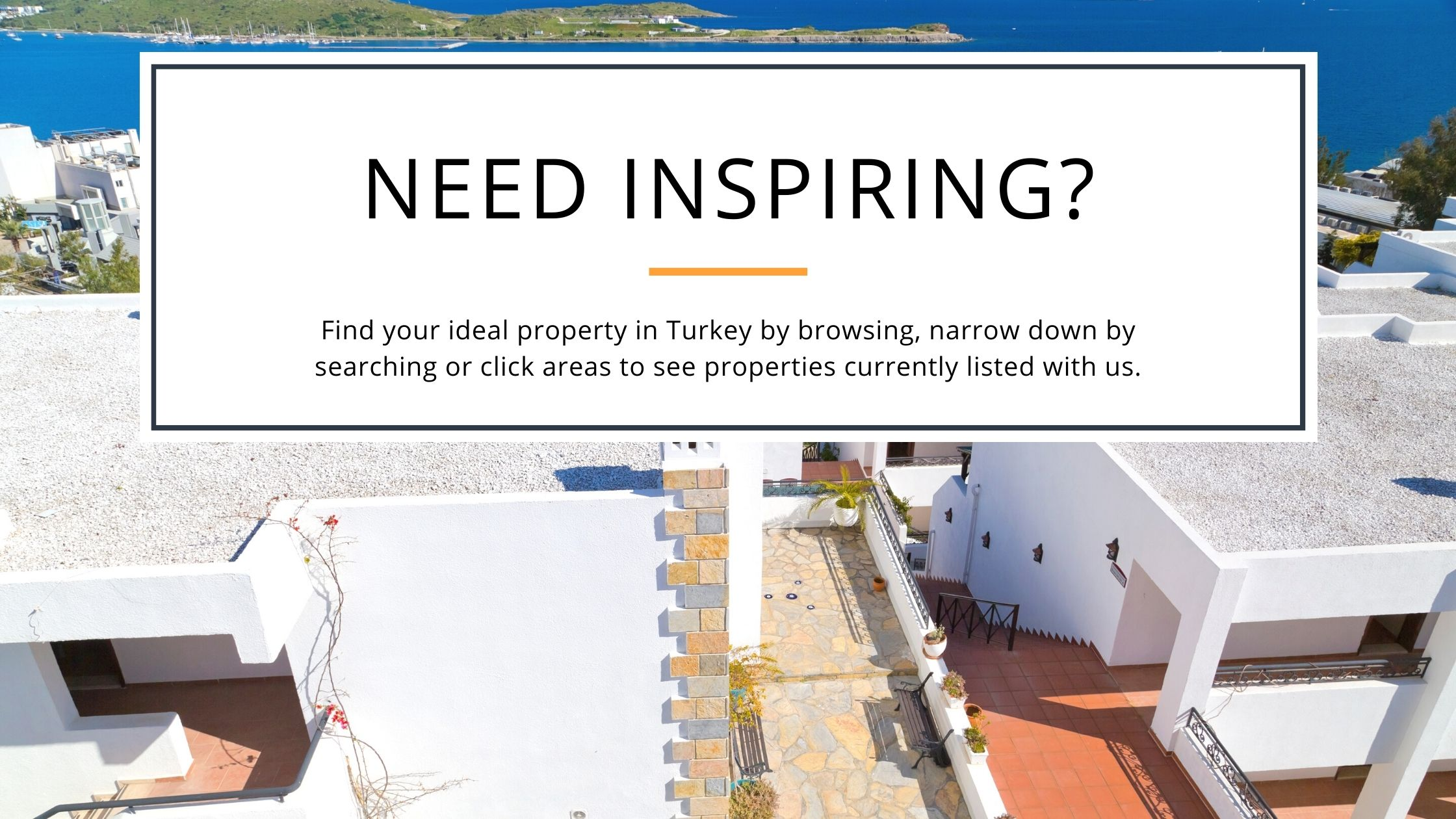 Turkish estate agent. All property for sale banner. Picture shows Gumbet shoreline. Text reads: Need Inspiring? Find your ideal property in Turkey by browsing. Narrow down by search or click areas to see properties listed with us.